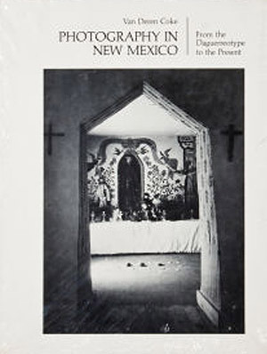 Photography in New Mexico: From the daguerreotype to the present  by  Van Deren Coke