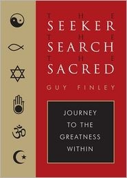 The Seeker, the Search, the Sacred: Journey to the Greatness Within Guy Finley