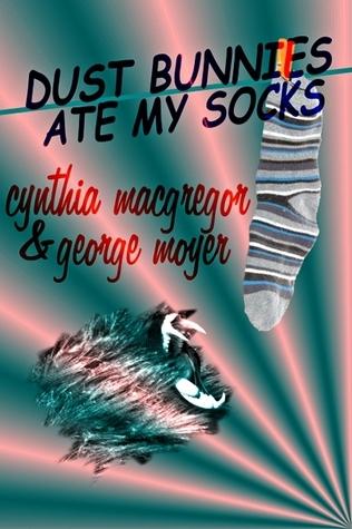 Dust Bunnies Ate My Socks  by  Cynthia MacGregor