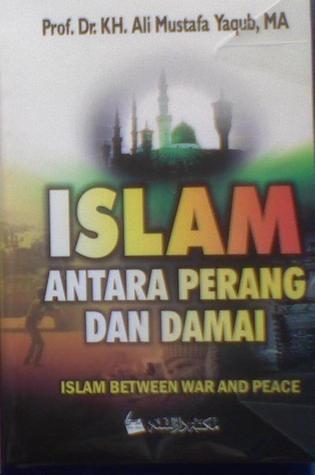 Islam Antara Perang dan Damai  by  Ali Mustafa Yaqub