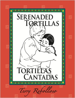 Serenaded Tortillas - Tortillas Cantadas  by  Terry Rebolloso