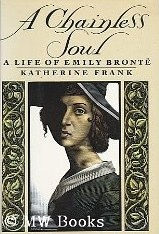 A Chainless Soul: A Life of Emily Brontë  by  Katherine Frank