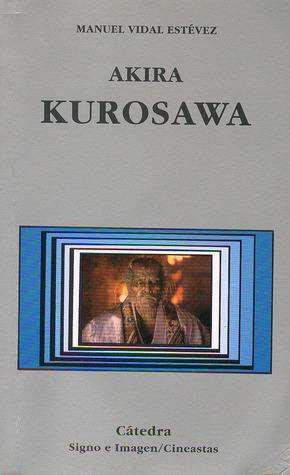 Akira Kurosawa (Signo e Imagen/Cineastas, #12) Manuel Vidal Estévez