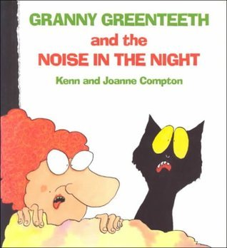 Granny Greenteeth And The Noise In The Night Kenn Compton