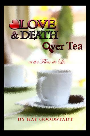 Love and Death Over Tea Kay Goodstadt