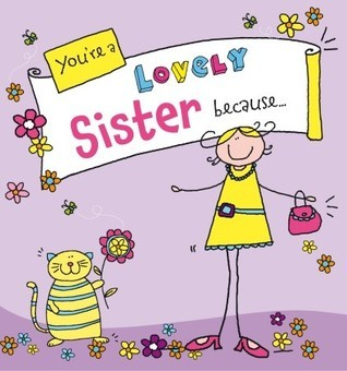 Youre a Lovely Sister Because . . .  by  Ged Backland