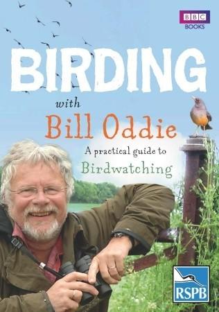 Birding With Bill Oddie: A practical guide to birdwatching Bill Oddie