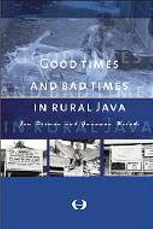 Good Times and Bad Times in Rural Java: Case Study of Socio-Economic Dynamics in Two Villages Towards the End of the Twentieth Century Jan Breman