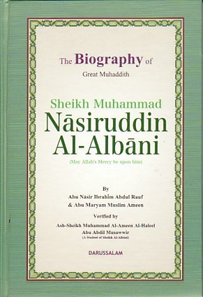 The Biography of Great Muhaddith Sheikh Muhammad Nasiruddin Al-Albani  by  Abu Nasir Ibrahim Abdul Rauf