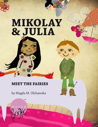 Mikolay and Julia Meet the Fairies (Mikolay and Julia, #1)  by  Magda M. Olchawska