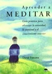 Aprender a Meditar: Guía práctica para alcanzar la serenidad, la plenitud y el conocimiento interior David Fontana