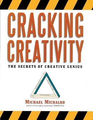 Cracking Creativity: The Secrets of Creative Genius  by  Michael Michalko