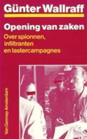 Opening van zaken: over spionnen, infiltranten en lastercampagnes  by  Günter Wallraff