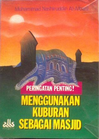 Peringatan Penting Menggunakan Kuburan Sebagai Masjid  by  محمد ناصر الدين الألباني