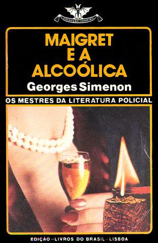 Maigret e a Alcóolica (Colecção Vampiro, #501)  by  Georges Simenon