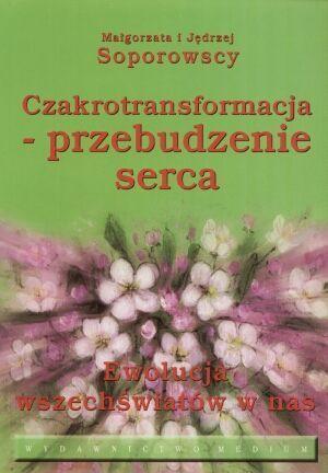 Czakrotransformacja - przebudzenie serca  by  Małgorzata i Jędrzej Saporowscy