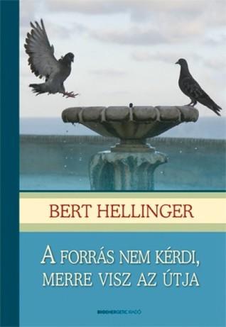 A forrás nem kérdi, merre visz az útja Bert Hellinger