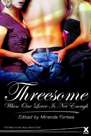 Threesomes: When One Lover Is Not Enough Justine Elyot