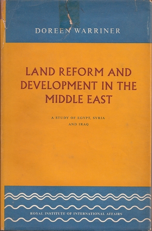 Land Reform and Development in the Middle East: A Study of Egypt, Syria, and Iraq Doreen Warriner