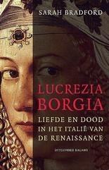 Lucrezia Borgia: liefde en dood in het Italië van de Renaissance  by  Sarah Bradford