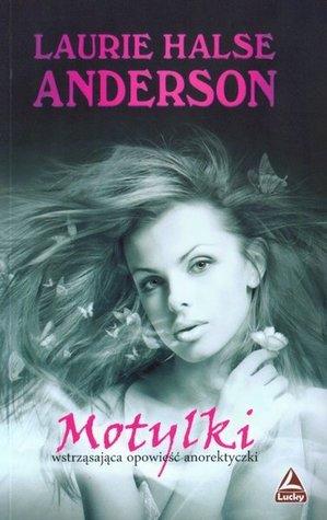 Motylki: wstrząsająca opowieść anorektyczki  by  Laurie Halse Anderson