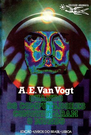 Quando os Computadores Conquistaram o Mundo  by  A.E. van Vogt