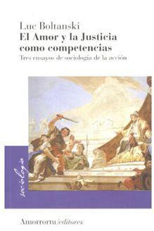 El amor y la justicia como competencias: tres ensayos de sociologia de la acción  by  Luc Boltanski