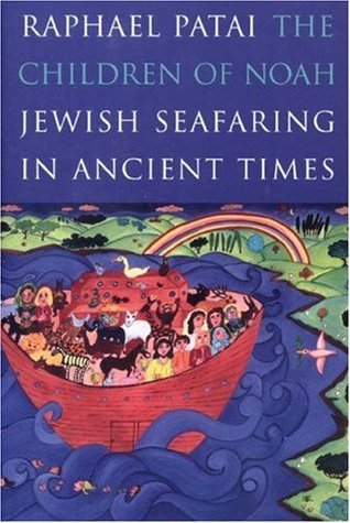 The Children of Noah: Jewish Seafaring in Ancient Times  by  Raphael Patai