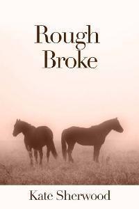 Rough Broke (Dark Horse #1.2)  by  Kate Sherwood