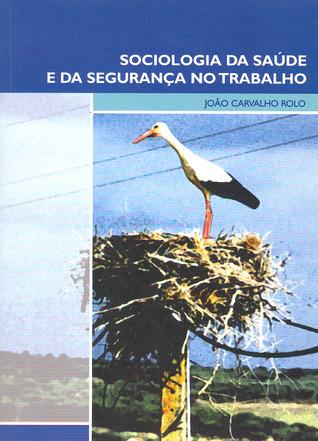 Sociologia da Saúde e da Segurança no Trabalho João Carvalho Rolo