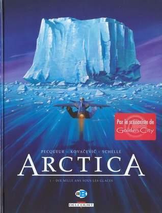 Dix mille ans sous les glaces (Arctica, #1)  by  Daniel Pecquer