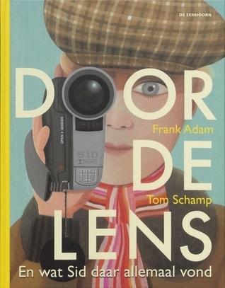 Door de lens: en wat Sid daar allemaal vond  by  Frank  Adam