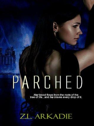 Parched (Parched, #1)  by  Z.L. Arkadie