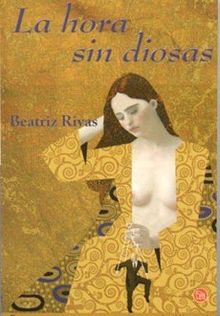 La hora sin diosas Beatriz Rivas
