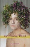 Impersonating Flowers  by  David Bateman
