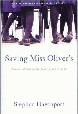 Saving Miss Olivers: A Novel of Leadership, Loyalty and Change Stephen Davenport