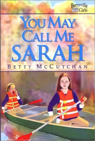 You May Call Me Sarah (Berryville Girls, #1)  by  Betty McCutchan