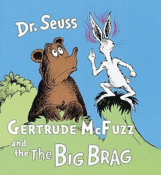 Gertrude McFuzz and The Big Brag  by  Dr. Seuss