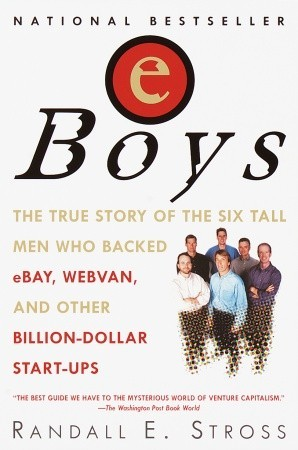 Eboys: The First Inside Account of Venture Capitalists at Work  by  Randall E. Stross