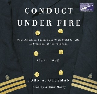 Conduct Under Fire (Part A): Four American Doctors and Their Fight for Life as Prisoners of the Japanese John Glusman