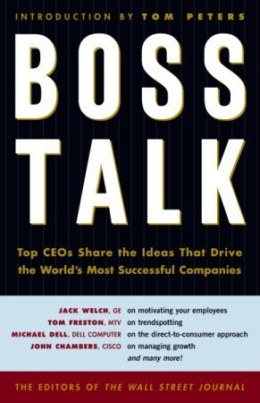 Boss Talk: Top CEOs Share the Ideas That Drive the Worlds Most Sucessful Companies Jay Gregory