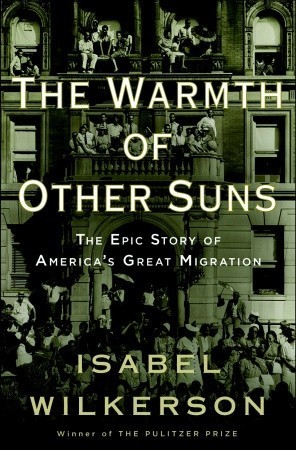 The Warmth of Other Suns: The Epic Story of Americas Great Migration Isabel Wilkerson
