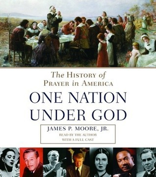 Prayer in America (One Nation Under God): A Spiritual History of our Nation (PART 1 OF 2)  by  James P. Moore Jr.