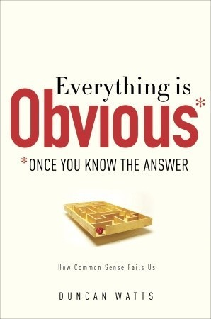 Everything Is Obvious: *Once You Know the Answer Duncan J. Watts