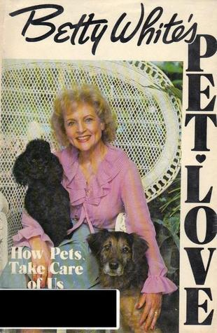 Betty Whites Pet Love: How Pets Take Care of Us Thomas J. Watson