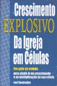 Crescimento Explosivo da Igreja em Células  by  Joel Comiskey