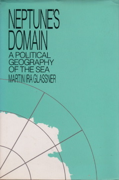 Neptunes Domain: A Political Geography of the Sea M. Glassner