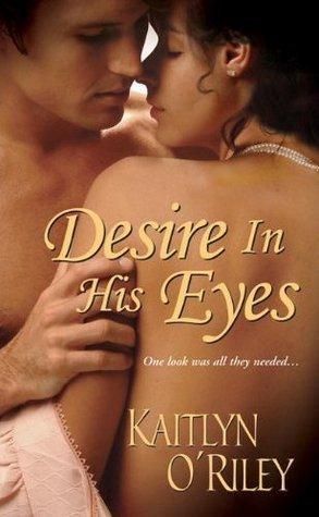 Desire In His Eyes (Hamilton Sisters, #2) Kaitlin ORiley