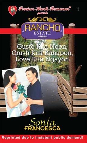 Gusto Kita Noon, Crush Kita Kahapon, Love Kita Ngayon (Rancho Estate, #1)  by  Sonia Francesca