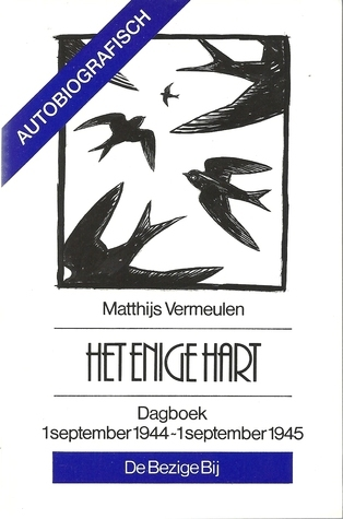 Het enige hart : Dagboek 1 september 1944 - 1 september 1945  by  Matthijs Vermeulen